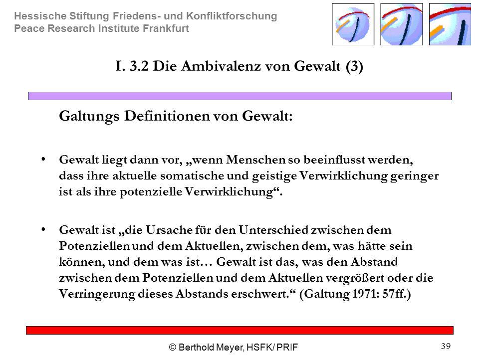 Hessische Stiftung Friedens- und Konfliktforschung Peace Research Institute Frankfurt © Berthold Meyer, HSFK/ PRIF 39 I.