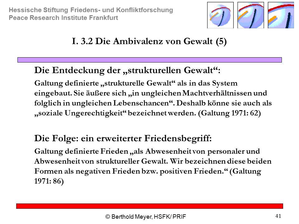 Hessische Stiftung Friedens- und Konfliktforschung Peace Research Institute Frankfurt © Berthold Meyer, HSFK/ PRIF 41 I.