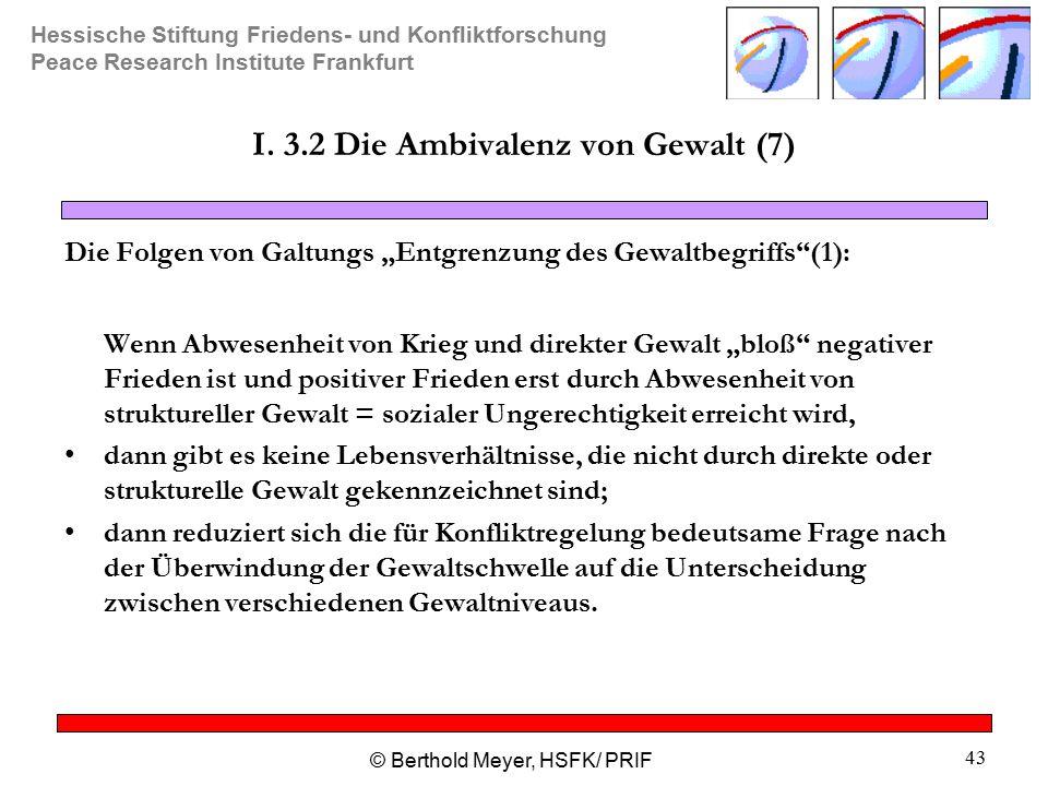 Hessische Stiftung Friedens- und Konfliktforschung Peace Research Institute Frankfurt © Berthold Meyer, HSFK/ PRIF 43 I.