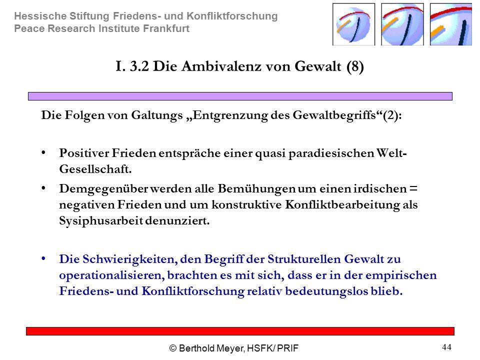 Hessische Stiftung Friedens- und Konfliktforschung Peace Research Institute Frankfurt © Berthold Meyer, HSFK/ PRIF 44 I.
