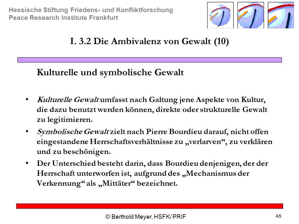 Hessische Stiftung Friedens- und Konfliktforschung Peace Research Institute Frankfurt © Berthold Meyer, HSFK/ PRIF 46 I.