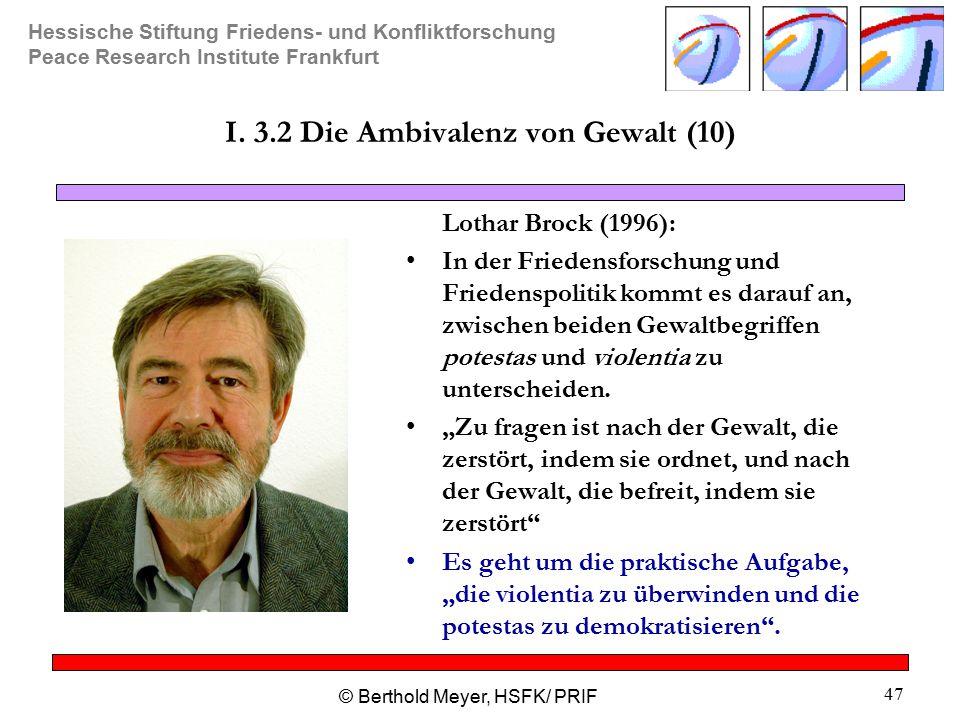 Hessische Stiftung Friedens- und Konfliktforschung Peace Research Institute Frankfurt © Berthold Meyer, HSFK/ PRIF 47 I.