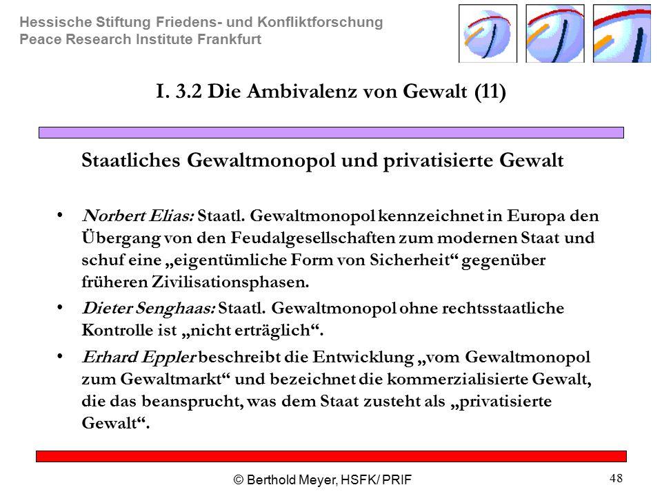 Hessische Stiftung Friedens- und Konfliktforschung Peace Research Institute Frankfurt © Berthold Meyer, HSFK/ PRIF 48 I.