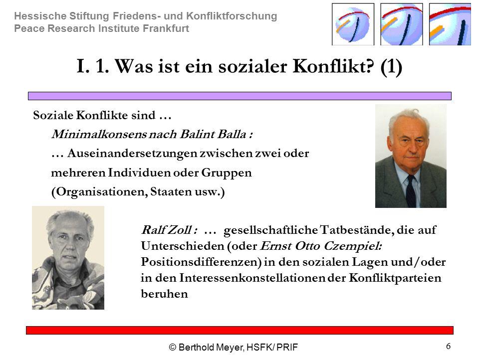 Hessische Stiftung Friedens- und Konfliktforschung Peace Research Institute Frankfurt © Berthold Meyer, HSFK/ PRIF 6 I.