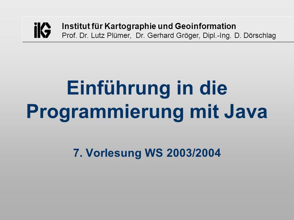 Institut für Kartographie und Geoinformation Prof. Dr. Lutz Plümer, Dr. Gerhard Gröger, Dipl.-Ing. D. Dörschlag Einführung in die Programmierung mit J