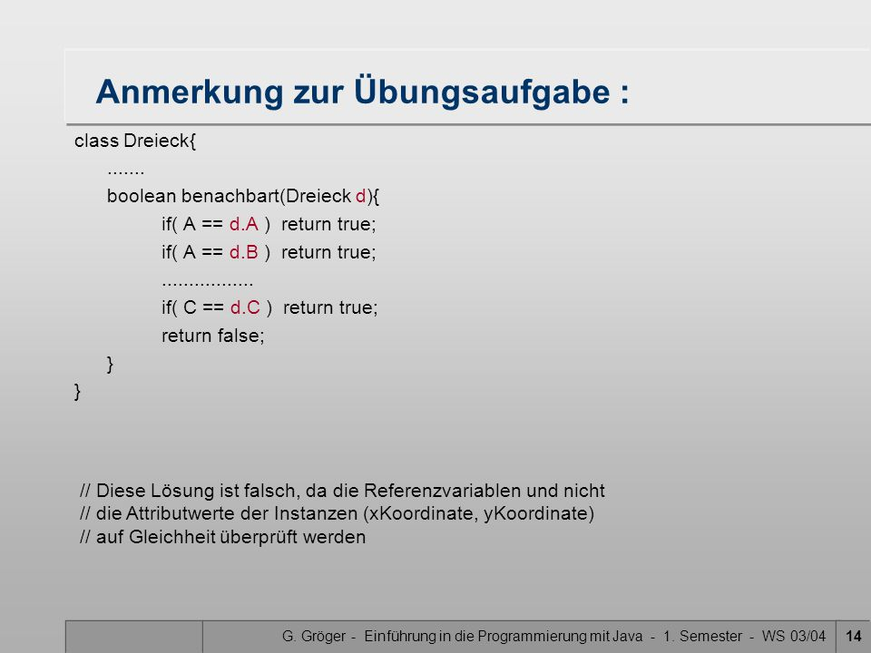 G. Gröger - Einführung in die Programmierung mit Java - 1. Semester - WS 03/0414 Anmerkung zur Übungsaufgabe : class Dreieck{....... boolean benachbar