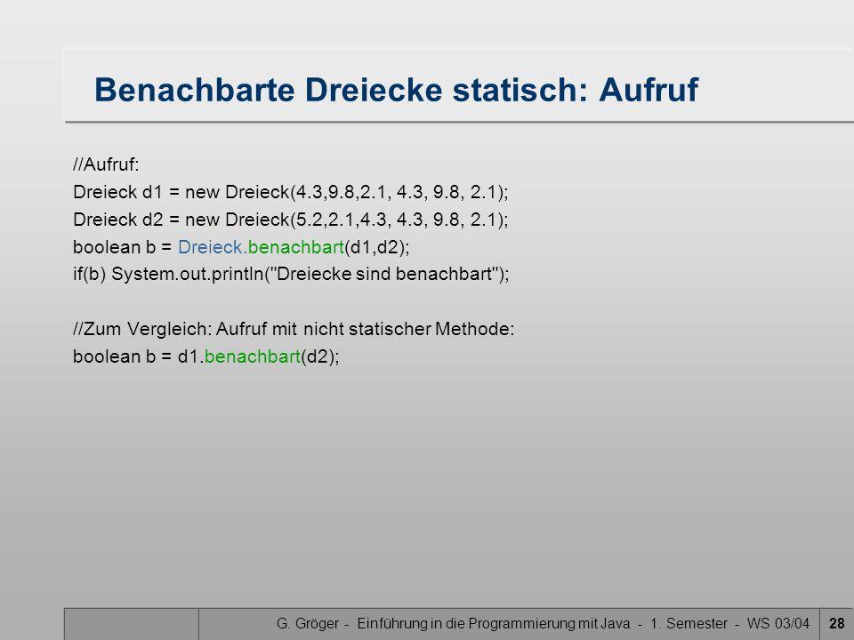 G. Gröger - Einführung in die Programmierung mit Java - 1. Semester - WS 03/0428 Benachbarte Dreiecke statisch: Aufruf //Aufruf: Dreieck d1 = new Drei