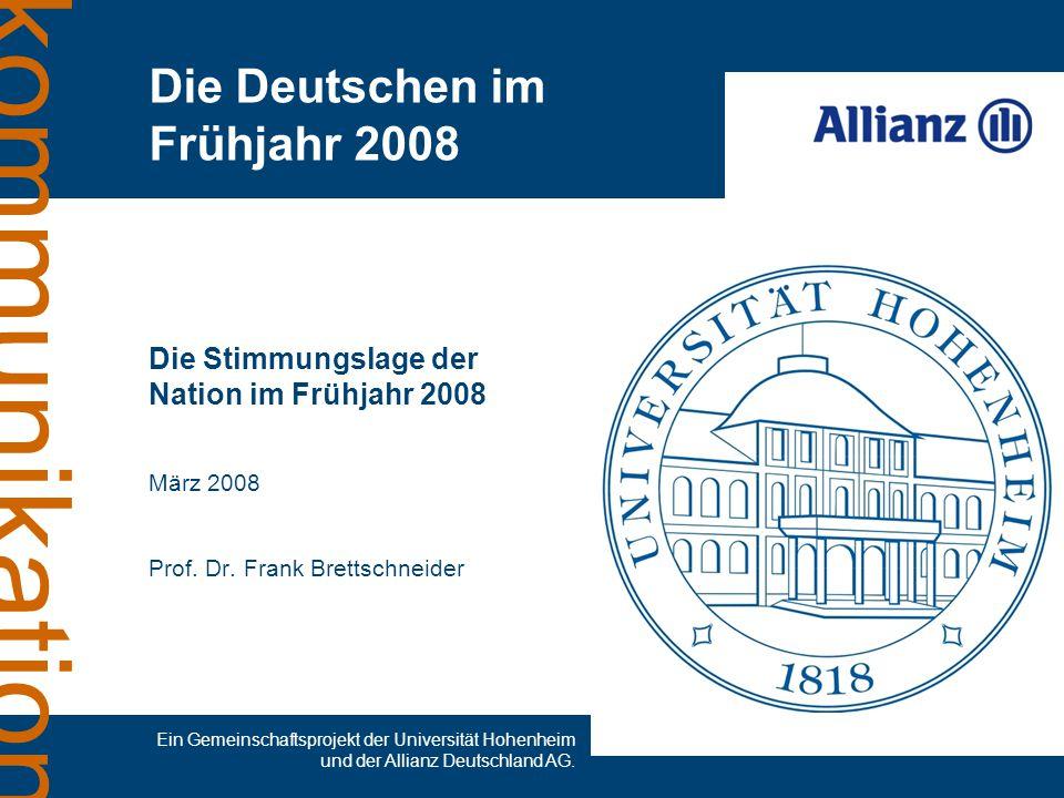 kommunikation Die Stimmungslage der Nation im Frühjahr 2008 März 2008 Prof. Dr. Frank Brettschneider Die Deutschen im Frühjahr 2008 Ein Gemeinschaftsp