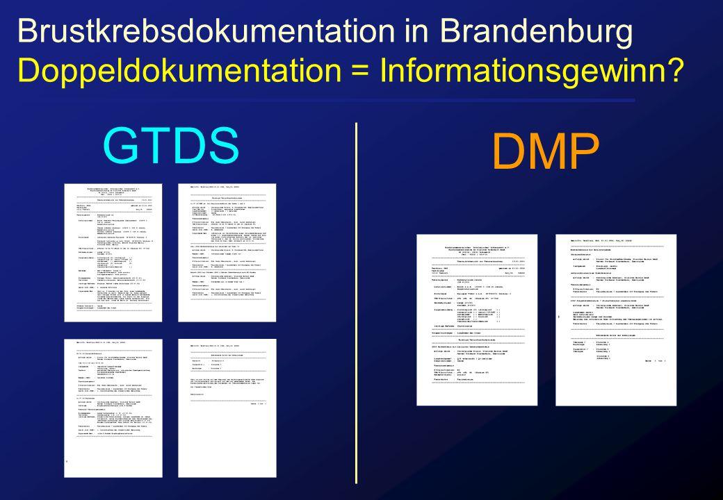 Brustkrebsdokumentation in Brandenburg Doppeldokumentation = Informationsgewinn? GTDS DMP