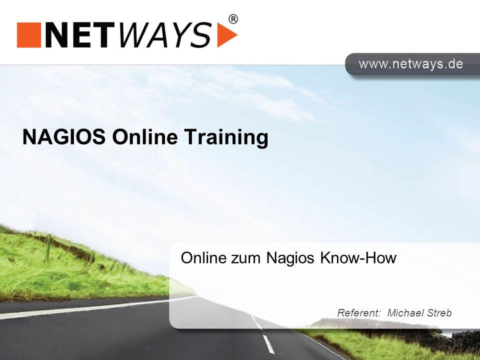 NAGIOS Online Training Online zum Nagios Know-How Referent: Michael Streb