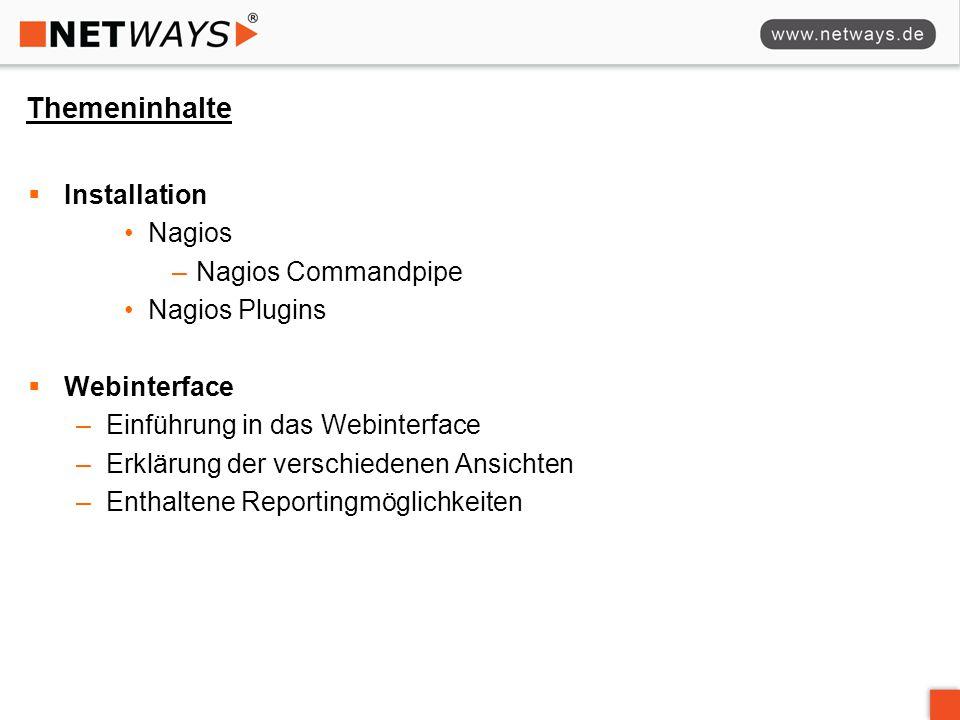 Themeninhalte  Installation Nagios –Nagios Commandpipe Nagios Plugins  Webinterface –Einführung in das Webinterface –Erklärung der verschiedenen Ans