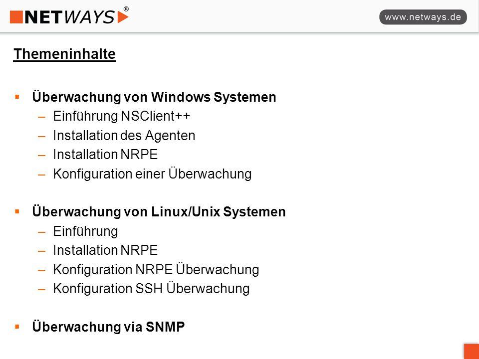 Themeninhalte  Überwachung von Windows Systemen –Einführung NSClient++ –Installation des Agenten –Installation NRPE –Konfiguration einer Überwachung