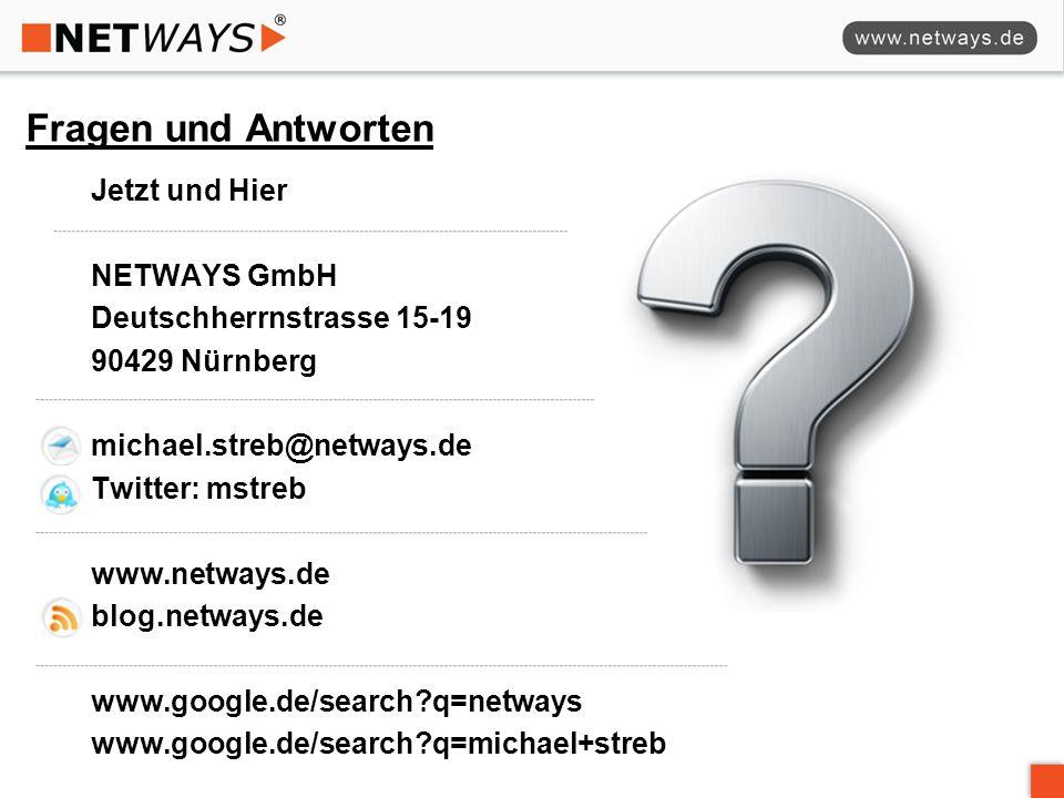 Fragen und Antworten Jetzt und Hier NETWAYS GmbH Deutschherrnstrasse 15-19 90429 Nürnberg michael.streb@netways.de Twitter: mstreb www.netways.de blog