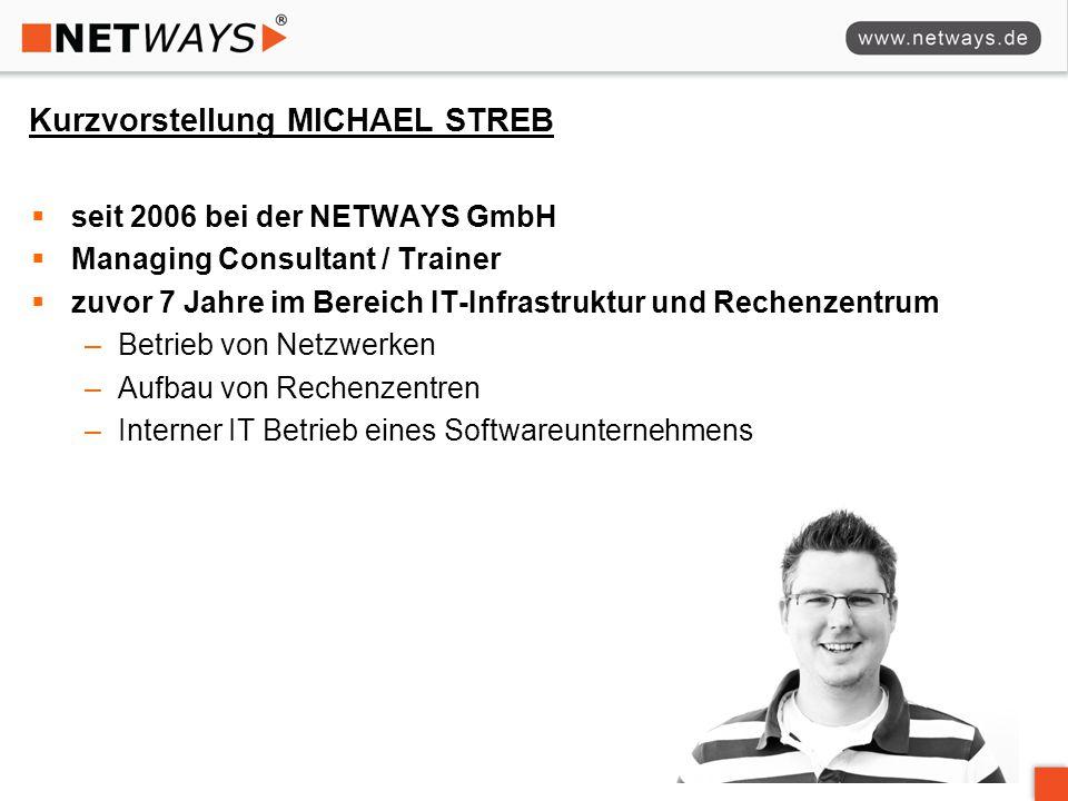 Kurzvorstellung MICHAEL STREB  seit 2006 bei der NETWAYS GmbH  Managing Consultant / Trainer  zuvor 7 Jahre im Bereich IT-Infrastruktur und Rechenz