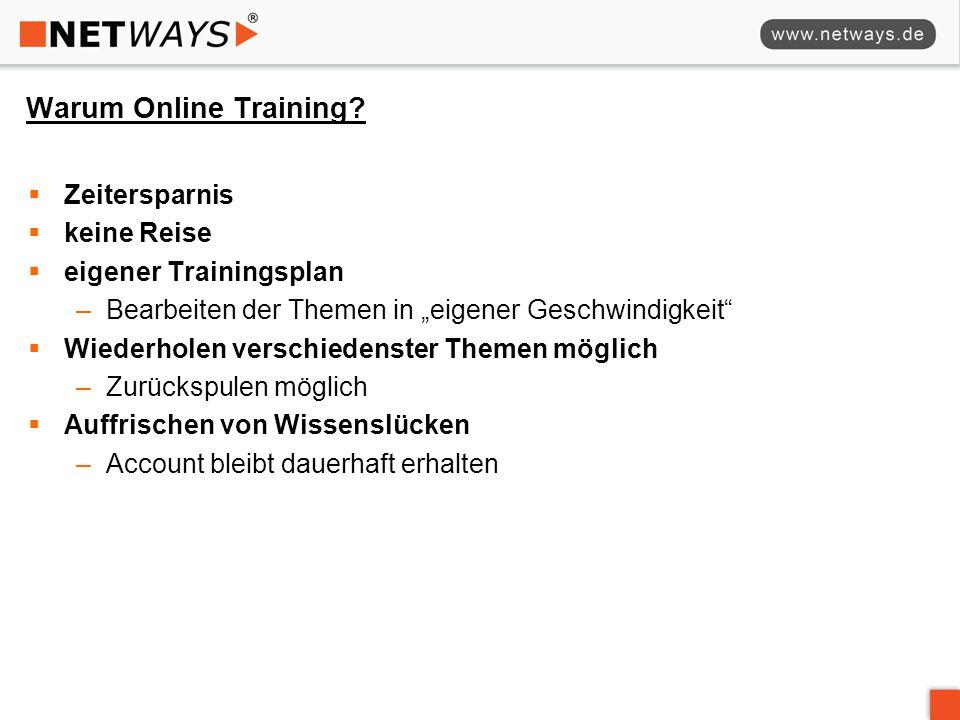 """Warum Online Training?  Zeitersparnis  keine Reise  eigener Trainingsplan –Bearbeiten der Themen in """"eigener Geschwindigkeit""""  Wiederholen verschi"""