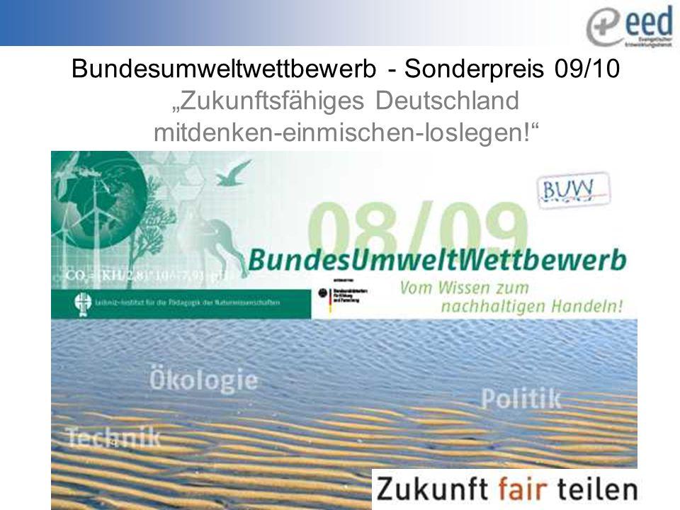 """Bundesumweltwettbewerb - Sonderpreis 09/10 """"Zukunftsfähiges Deutschland mitdenken-einmischen-loslegen!"""