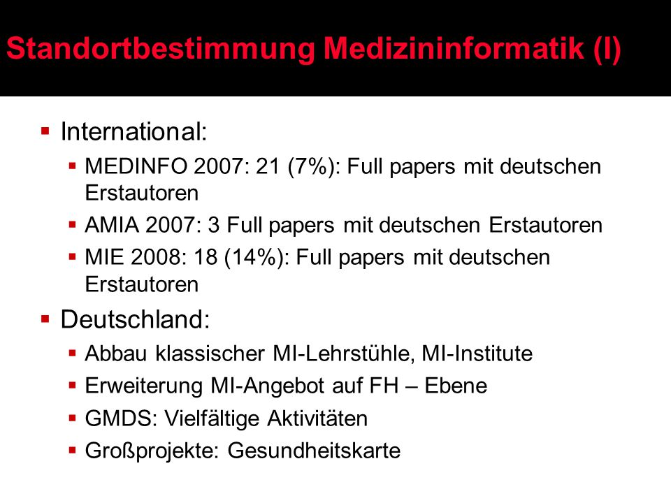 Standortbestimmung Medizininformatik (I)  International:  MEDINFO 2007: 21 (7%): Full papers mit deutschen Erstautoren  AMIA 2007: 3 Full papers mi