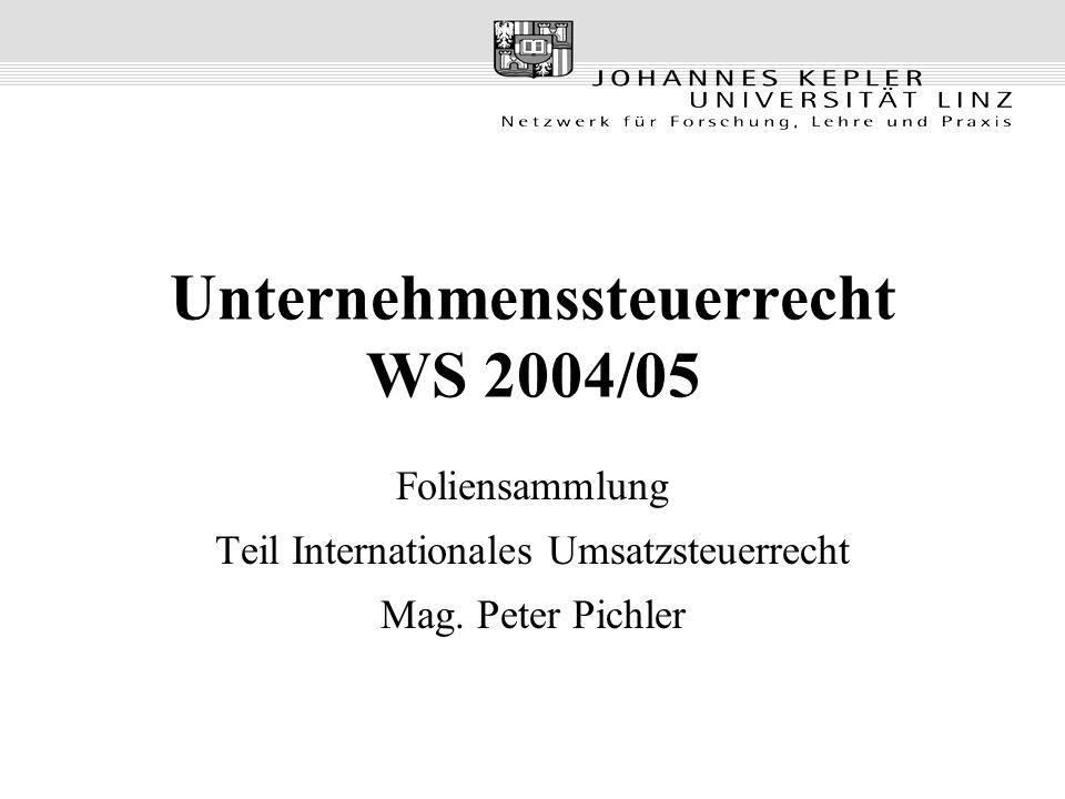 Unternehmenssteuerrecht WS 2004/05 Foliensammlung Teil Internationales Umsatzsteuerrecht Mag.