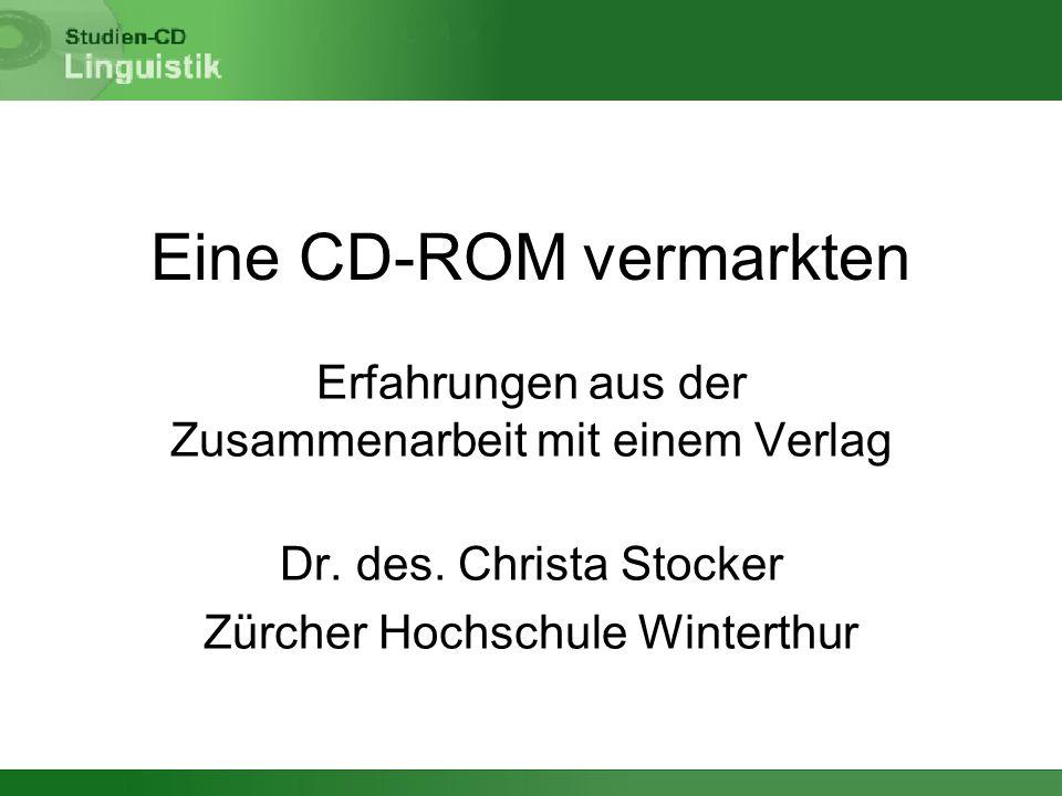 Eine CD-ROM vermarkten Erfahrungen aus der Zusammenarbeit mit einem Verlag Dr. des. Christa Stocker Zürcher Hochschule Winterthur