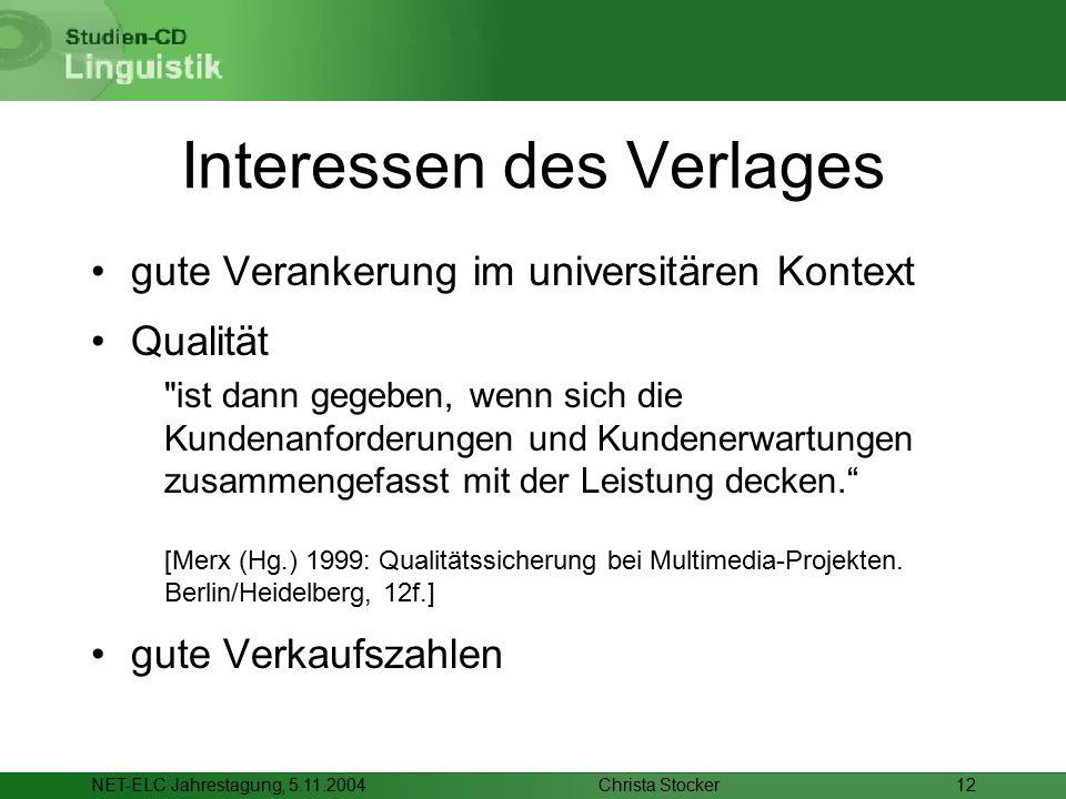 Christa StockerNET-ELC Jahrestagung, 5.11.200412 Interessen des Verlages gute Verankerung im universitären Kontext Qualität