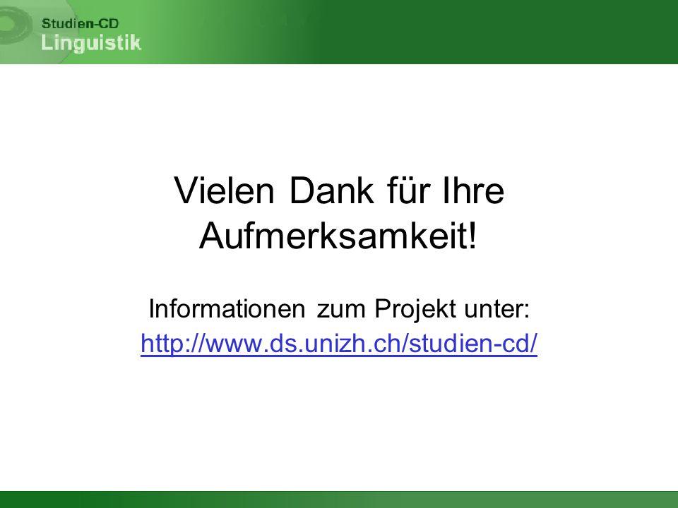 Vielen Dank für Ihre Aufmerksamkeit! Informationen zum Projekt unter: http://www.ds.unizh.ch/studien-cd/