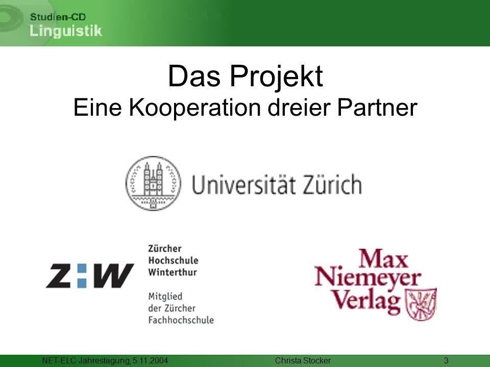 Christa StockerNET-ELC Jahrestagung, 5.11.20043 Das Projekt Eine Kooperation dreier Partner