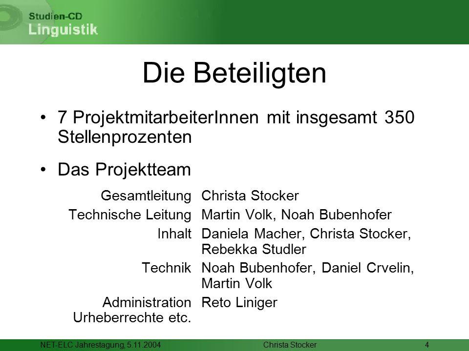Christa StockerNET-ELC Jahrestagung, 5.11.20044 Die Beteiligten 7 ProjektmitarbeiterInnen mit insgesamt 350 Stellenprozenten Das Projektteam Gesamtlei