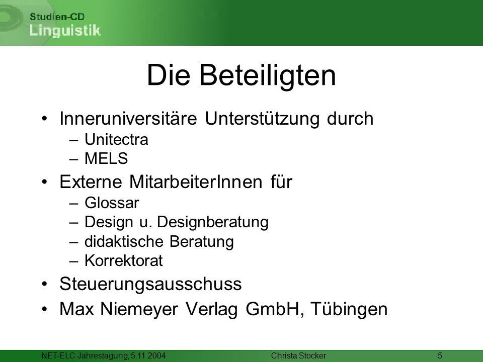 Christa StockerNET-ELC Jahrestagung, 5.11.20045 Die Beteiligten Inneruniversitäre Unterstützung durch –Unitectra –MELS Externe MitarbeiterInnen für –Glossar –Design u.