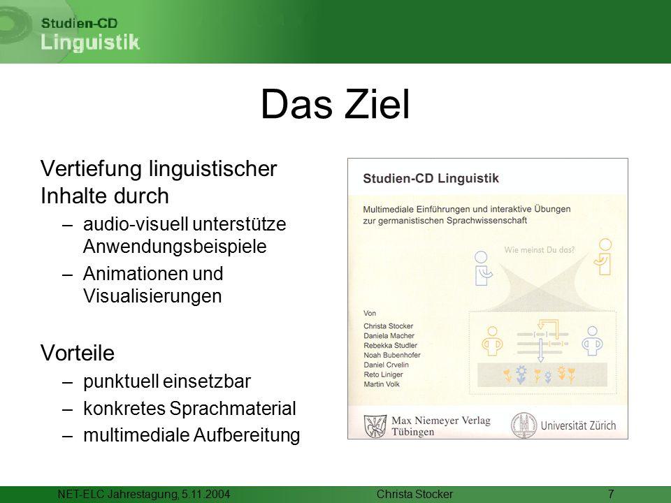 Christa StockerNET-ELC Jahrestagung, 5.11.20047 Das Ziel Vertiefung linguistischer Inhalte durch –audio-visuell unterstütze Anwendungsbeispiele –Anima
