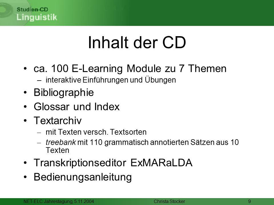 Christa StockerNET-ELC Jahrestagung, 5.11.20049 Inhalt der CD ca. 100 E-Learning Module zu 7 Themen –interaktive Einführungen und Übungen Bibliographi