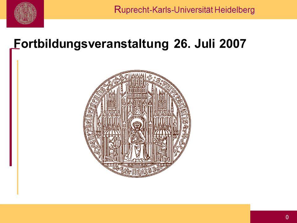 R uprecht-Karls-Universität Heidelberg 0 Fortbildungsveranstaltung 26. Juli 2007