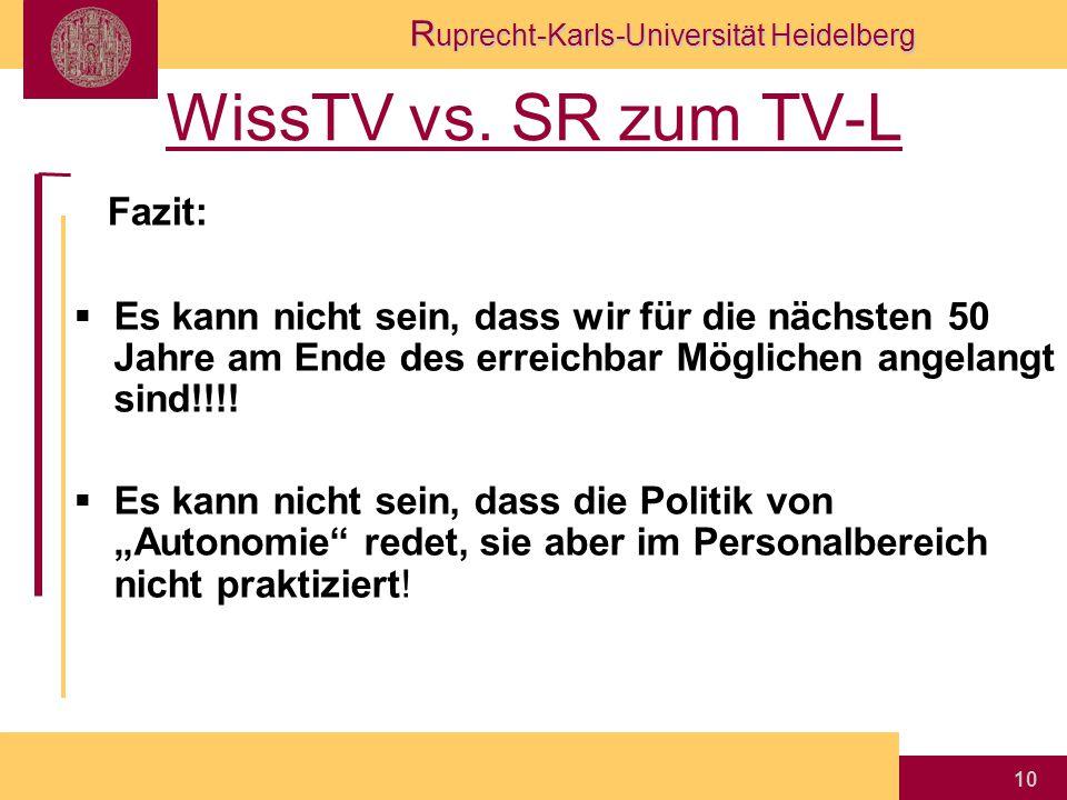 R uprecht-Karls-Universität Heidelberg 10 WissTV vs. SR zum TV-L  Es kann nicht sein, dass wir für die nächsten 50 Jahre am Ende des erreichbar Mögli