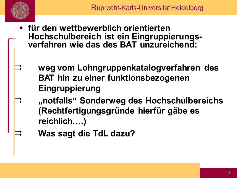"""R uprecht-Karls-Universität Heidelberg 7  für den wettbewerblich orientierten Hochschulbereich ist ein Eingruppierungs- verfahren wie das des BAT unzureichend:  weg vom Lohngruppenkatalogverfahren des BAT hin zu einer funktionsbezogenen Eingruppierung  """"notfalls Sonderweg des Hochschulbereichs (Rechtfertigungsgründe hierfür gäbe es reichlich….)  Was sagt die TdL dazu?"""