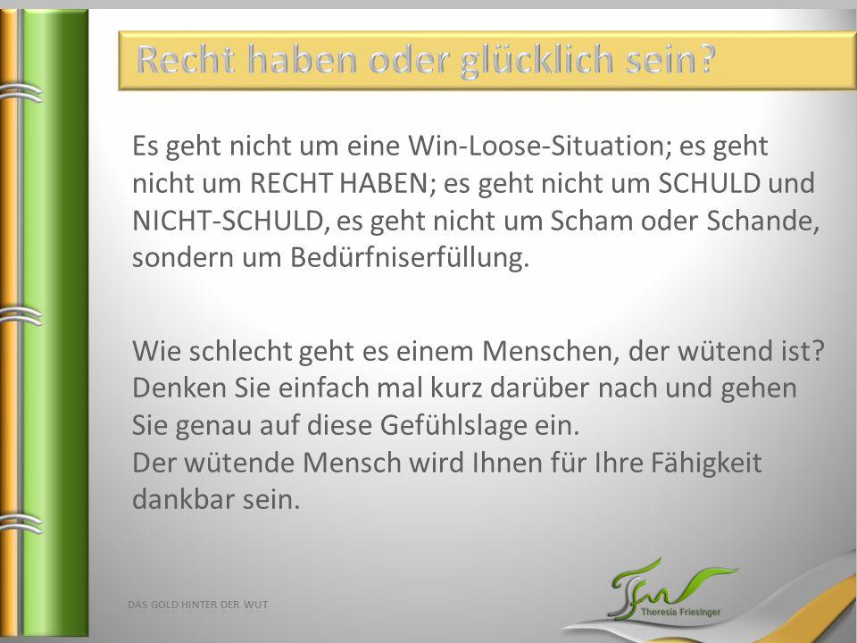 Es geht nicht um eine Win-Loose-Situation; es geht nicht um RECHT HABEN; es geht nicht um SCHULD und NICHT-SCHULD, es geht nicht um Scham oder Schande