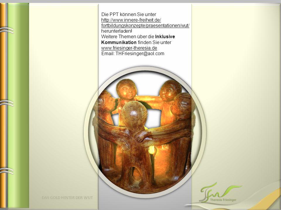 Die PPT können Sie unter http://www.innere-freiheit.de/ fortbildungskonzepte/praesentationen/wut/ herunterladen.
