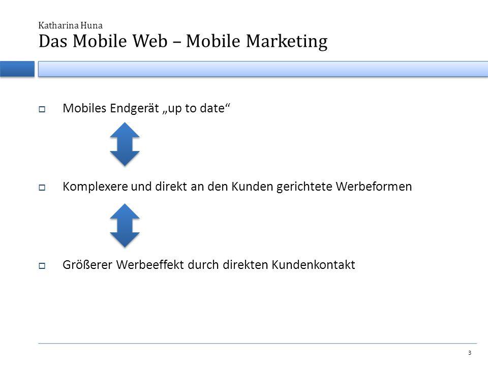 """ Mobiles Endgerät """"up to date  Komplexere und direkt an den Kunden gerichtete Werbeformen  Größerer Werbeeffekt durch direkten Kundenkontakt Katharina Huna 3 Das Mobile Web – Mobile Marketing"""