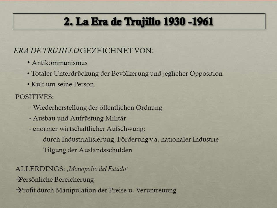 ERA DE TRUJILLO GEZEICHNET VON: Antikommunismus Totaler Unterdrückung der Bevölkerung und jeglicher Opposition Kult um seine Person POSITIVES: - Wiede
