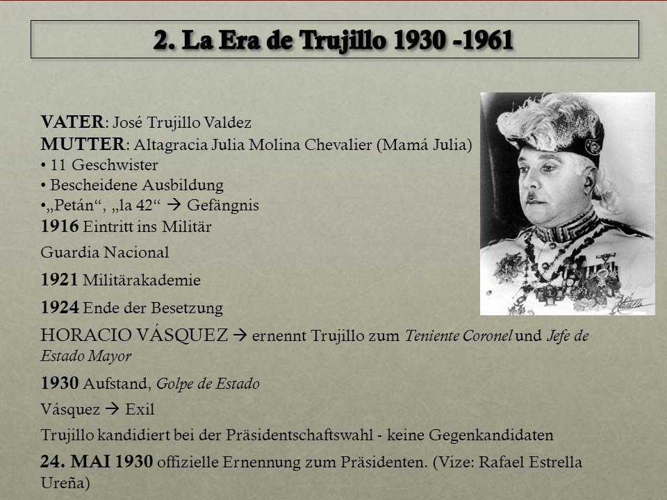 "VATER : José Trujillo Valdez MUTTER : Altagracia Julia Molina Chevalier (Mamá Julia) 11 Geschwister Bescheidene Ausbildung ""Petán"", ""la 42""  Gefängni"