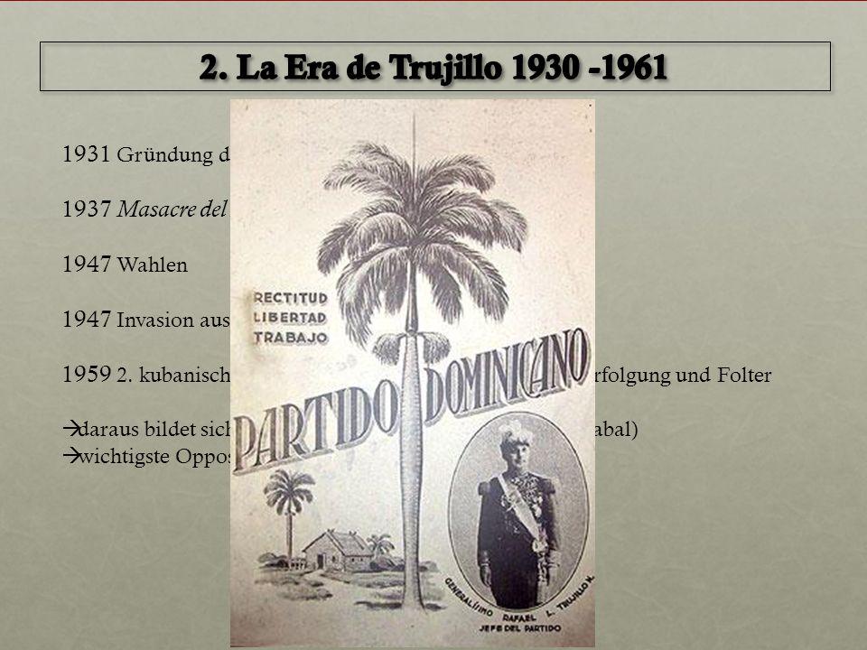 1931 Gründung des Partido Dominicano 1937 Masacre del Perejil 1947 Wahlen 1947 Invasion aus Kuba 1959 2. kubanische Invasion in Constanza  es folgen