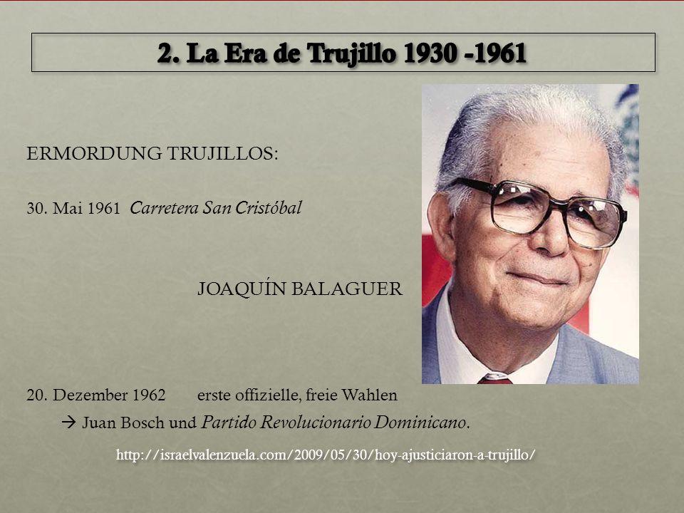 ERMORDUNG TRUJILLOS: 30. Mai 1961 Carretera San Cristóbal JOAQUÍN BALAGUER 20. Dezember 1962 erste offizielle, freie Wahlen  Juan Bosch und Partido R