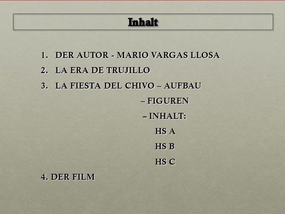 1.DER AUTOR - MARIO VARGAS LLOSA 2.LA ERA DE TRUJILLO 3.LA FIESTA DEL CHIVO – AUFBAU – FIGUREN – INHALT: – INHALT: HS A HS B HS C 4. DER FILM