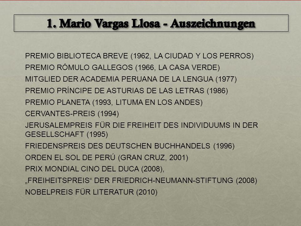 PREMIO BIBLIOTECA BREVE (1962, LA CIUDAD Y LOS PERROS) PREMIO RÓMULO GALLEGOS (1966, LA CASA VERDE) MITGLIED DER ACADEMIA PERUANA DE LA LENGUA (1977)
