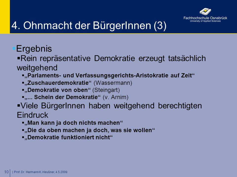 | Prof. Dr. Hermann K. Heußner, 4.5.2009 10 4. Ohnmacht der BürgerInnen (3)  Ergebnis  Rein repräsentative Demokratie erzeugt tatsächlich weitgehend