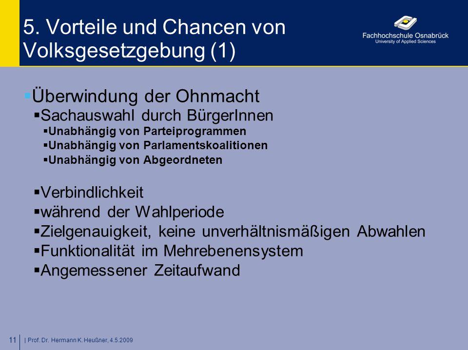 | Prof. Dr. Hermann K. Heußner, 4.5.2009 11 5. Vorteile und Chancen von Volksgesetzgebung (1)  Überwindung der Ohnmacht  Sachauswahl durch BürgerInn