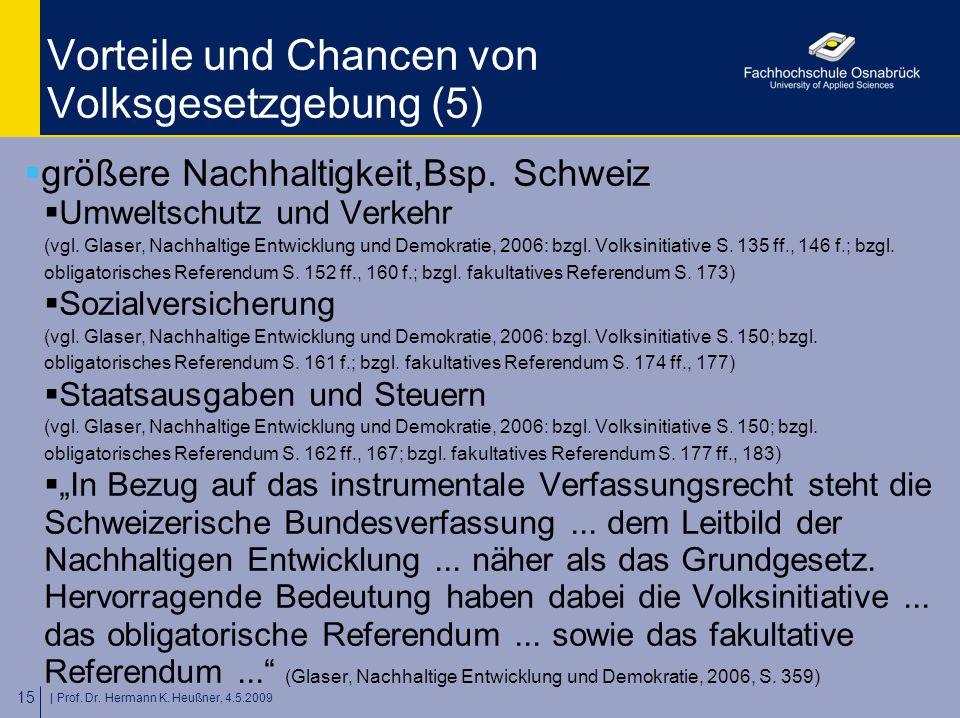 | Prof. Dr. Hermann K. Heußner, 4.5.2009 15 Vorteile und Chancen von Volksgesetzgebung (5)  größere Nachhaltigkeit,Bsp. Schweiz  Umweltschutz und Ve