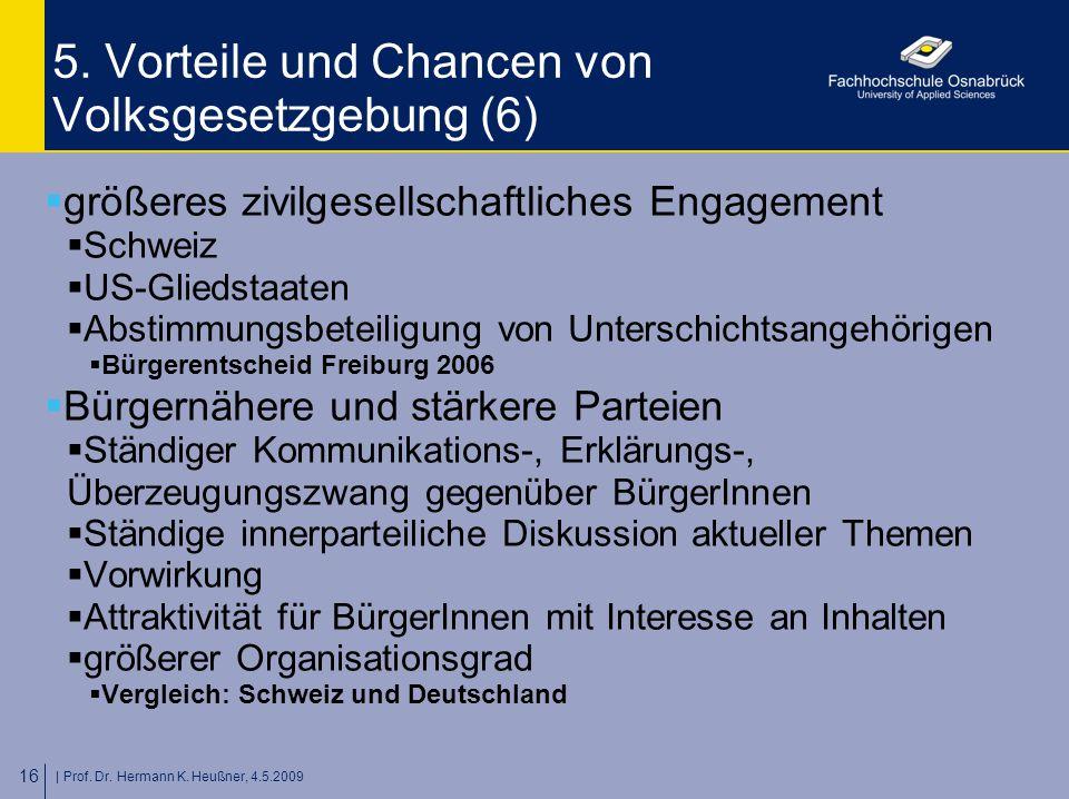 | Prof. Dr. Hermann K. Heußner, 4.5.2009 16 5. Vorteile und Chancen von Volksgesetzgebung (6)  größeres zivilgesellschaftliches Engagement  Schweiz