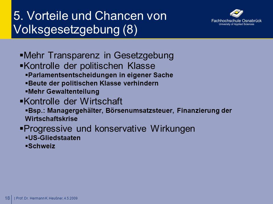 | Prof. Dr. Hermann K. Heußner, 4.5.2009 18 5. Vorteile und Chancen von Volksgesetzgebung (8)  Mehr Transparenz in Gesetzgebung  Kontrolle der polit