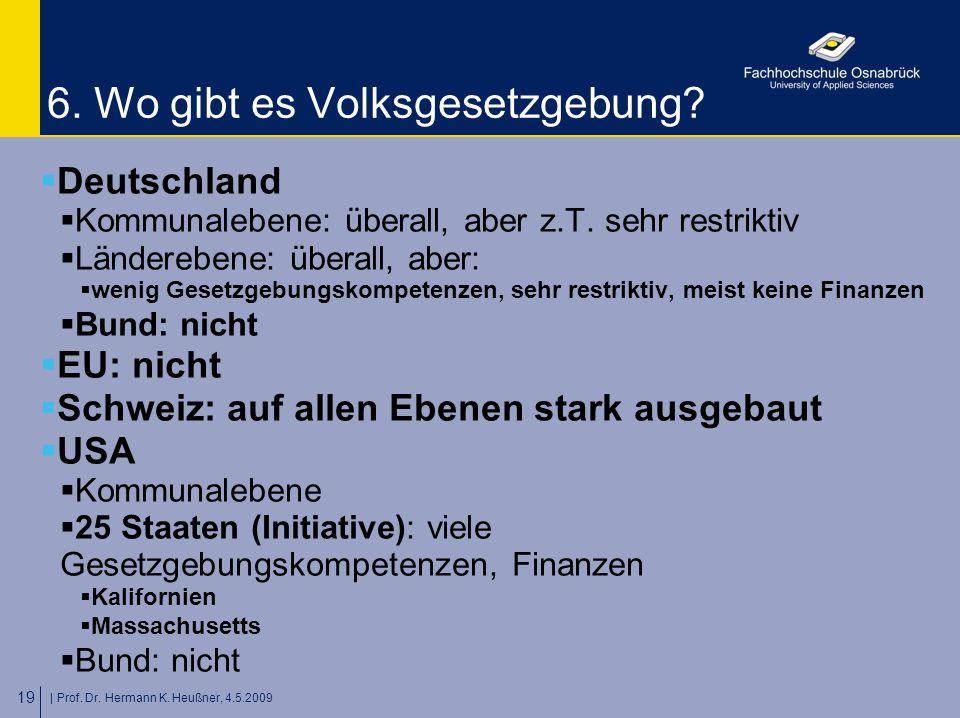 | Prof. Dr. Hermann K. Heußner, 4.5.2009 19 6. Wo gibt es Volksgesetzgebung?  Deutschland  Kommunalebene: überall, aber z.T. sehr restriktiv  Lände