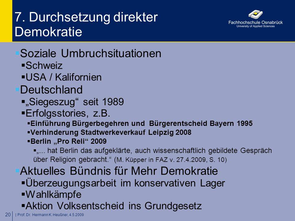 | Prof. Dr. Hermann K. Heußner, 4.5.2009 20 7. Durchsetzung direkter Demokratie  Soziale Umbruchsituationen  Schweiz  USA / Kalifornien  Deutschla