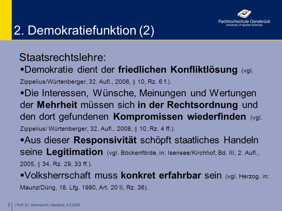 | Prof. Dr. Hermann K. Heußner, 4.5.2009 5 2. Demokratiefunktion (2)  Staatsrechtslehre:  Demokratie dient der friedlichen Konfliktlösung (vgl. Zipp